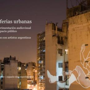 Periferias urbanas. La experimentación audiovisual en el espacio público. Diálogos con artistxsargentinxs