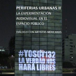 Periferias urbanas II. La experimentación audiovisual en el espacio público. Diálogos con artistxsmexicanxs