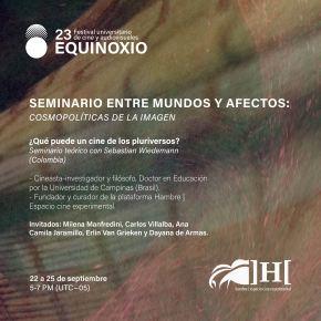 Entre mundos y afectos: Cosmopoliticas de la Imagen. Seminario en Festival de Cine Equinoxio(Colombia)